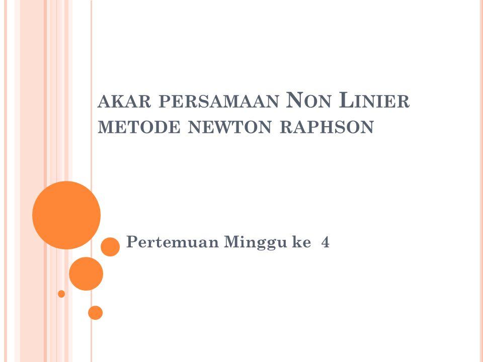 M ETODE T ERBUKA Metode Newton-Raphson Metode Secant.