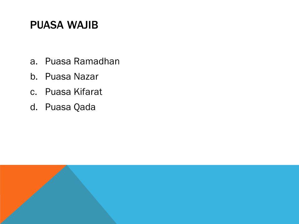 PUASA WAJIB a.Puasa Ramadhan b.Puasa Nazar c.Puasa Kifarat d.Puasa Qada