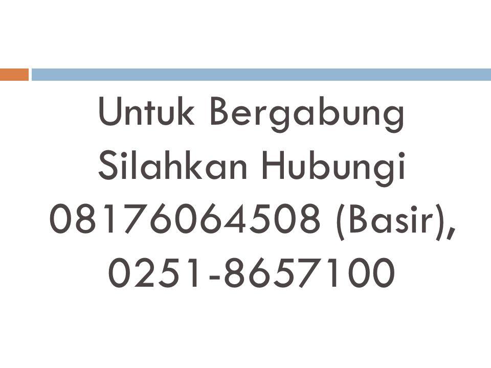 Untuk Bergabung Silahkan Hubungi 08176064508 (Basir), 0251-8657100