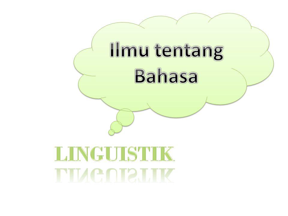 Pendekatan dalam Linguistik 2 Linguistik memperlakukan bahasa sebagai suatu sistem dan BUKAN hanya sebagai kumpulan dari unsur-unsur yang terlepas.