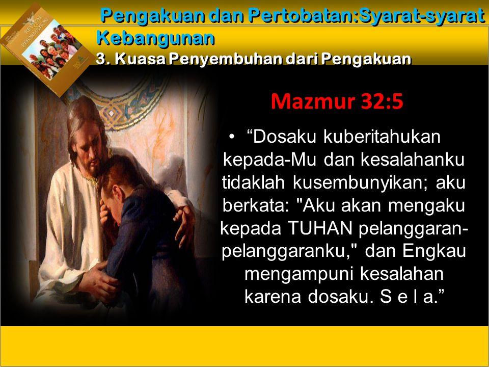 Dosaku kuberitahukan kepada-Mu dan kesalahanku tidaklah kusembunyikan; aku berkata: Aku akan mengaku kepada TUHAN pelanggaran- pelanggaranku, dan Engkau mengampuni kesalahan karena dosaku.