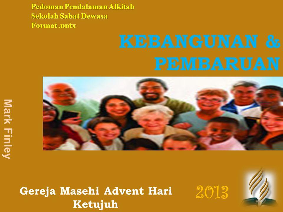 Gereja Masehi Advent Hari Ketujuh Pedoman Pendalaman Alkitab Sekolah Sabat Dewasa Format.pptx Mark Finley 2013 Gereja Masehi Advent Hari Ketujuh KEBANGUNAN & PEMBARUAN