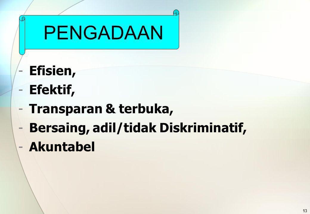 13 PENGADAAN -Efisien, -Efektif, -Transparan & terbuka, -Bersaing, adil/tidak Diskriminatif, -Akuntabel PENGADAAN