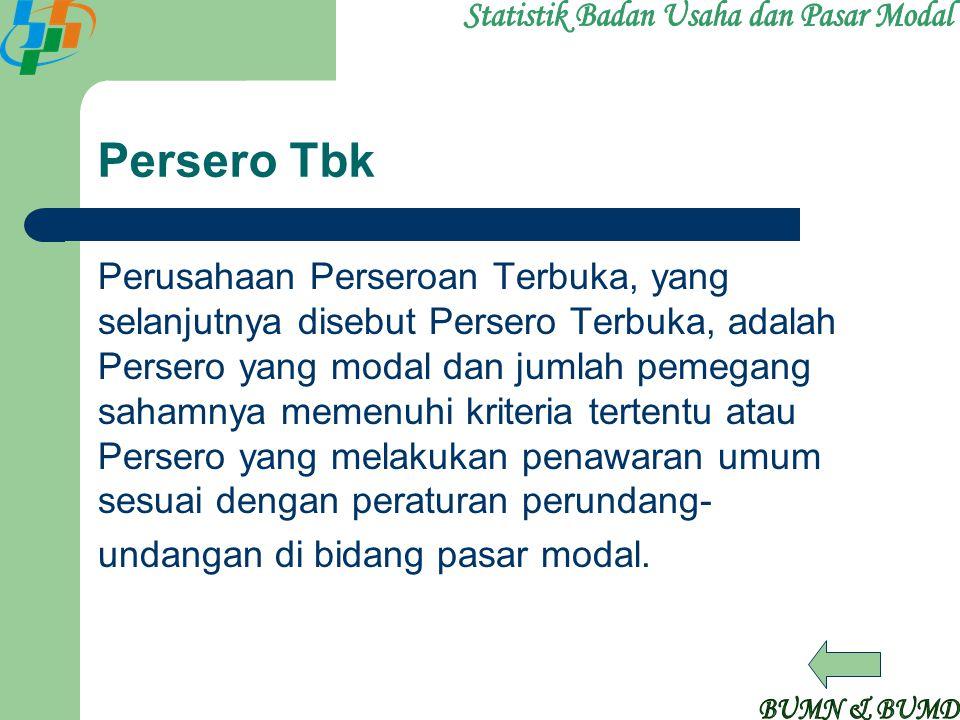 Persero Tbk Perusahaan Perseroan Terbuka, yang selanjutnya disebut Persero Terbuka, adalah Persero yang modal dan jumlah pemegang sahamnya memenuhi kr