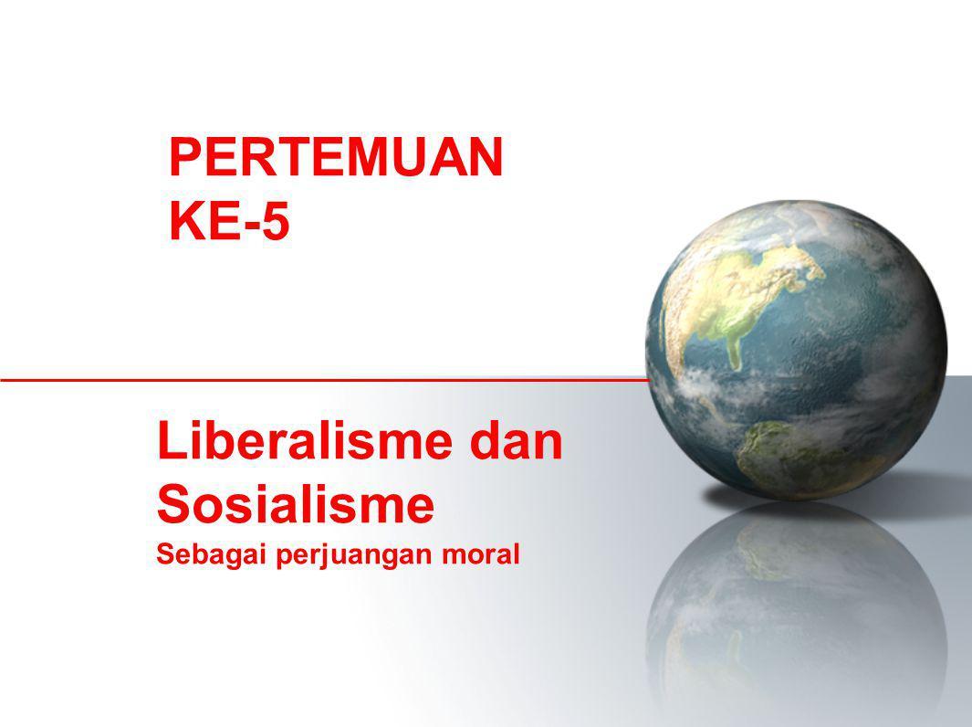 Liberalisme dan Sosialisme Sebagai perjuangan moral PERTEMUAN KE-5