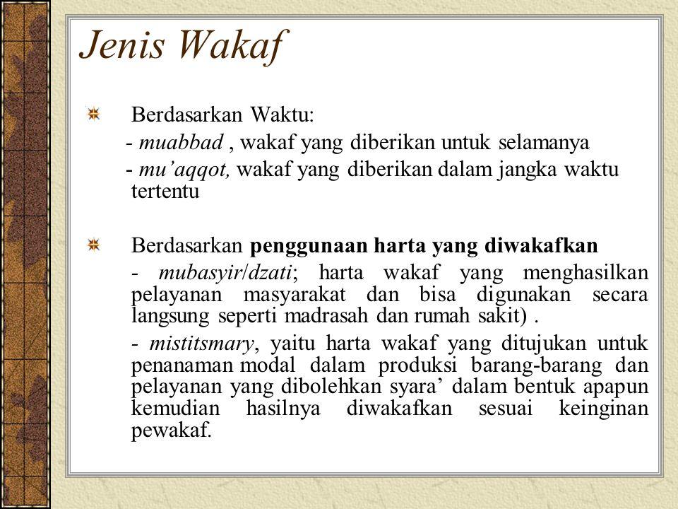 Jenis Wakaf Berdasarkan Waktu: - muabbad, wakaf yang diberikan untuk selamanya - mu'aqqot, wakaf yang diberikan dalam jangka waktu tertentu Berdasarka