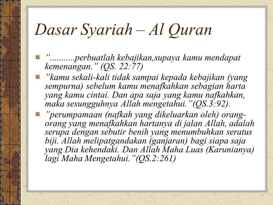 """Dasar Syariah – Al Quran """"...........perbuatlah kebajikan,supaya kamu mendapat kemenangan."""" (QS. 22:77) """"kamu sekali-kali tidak sampai kepada kebajika"""