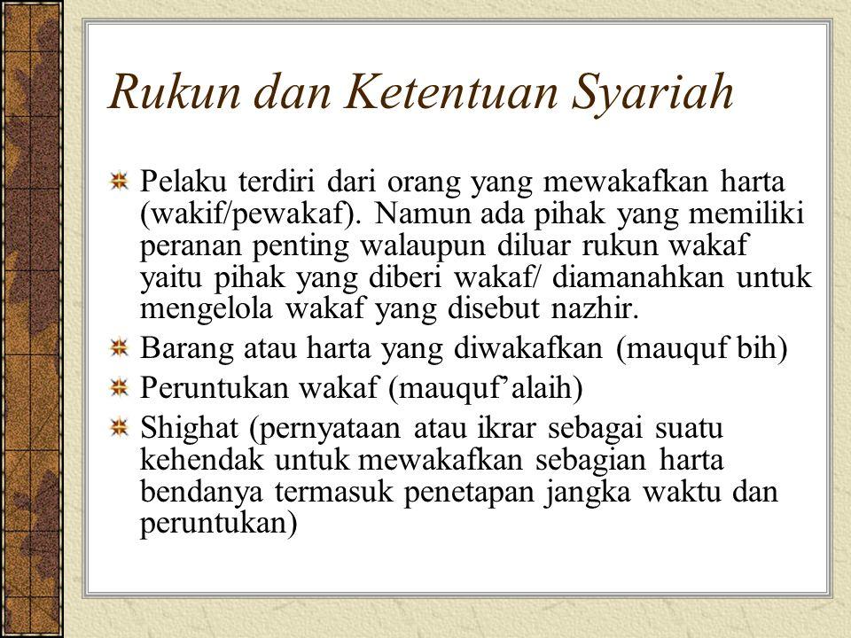 Rukun dan Ketentuan Syariah Pelaku terdiri dari orang yang mewakafkan harta (wakif/pewakaf). Namun ada pihak yang memiliki peranan penting walaupun di
