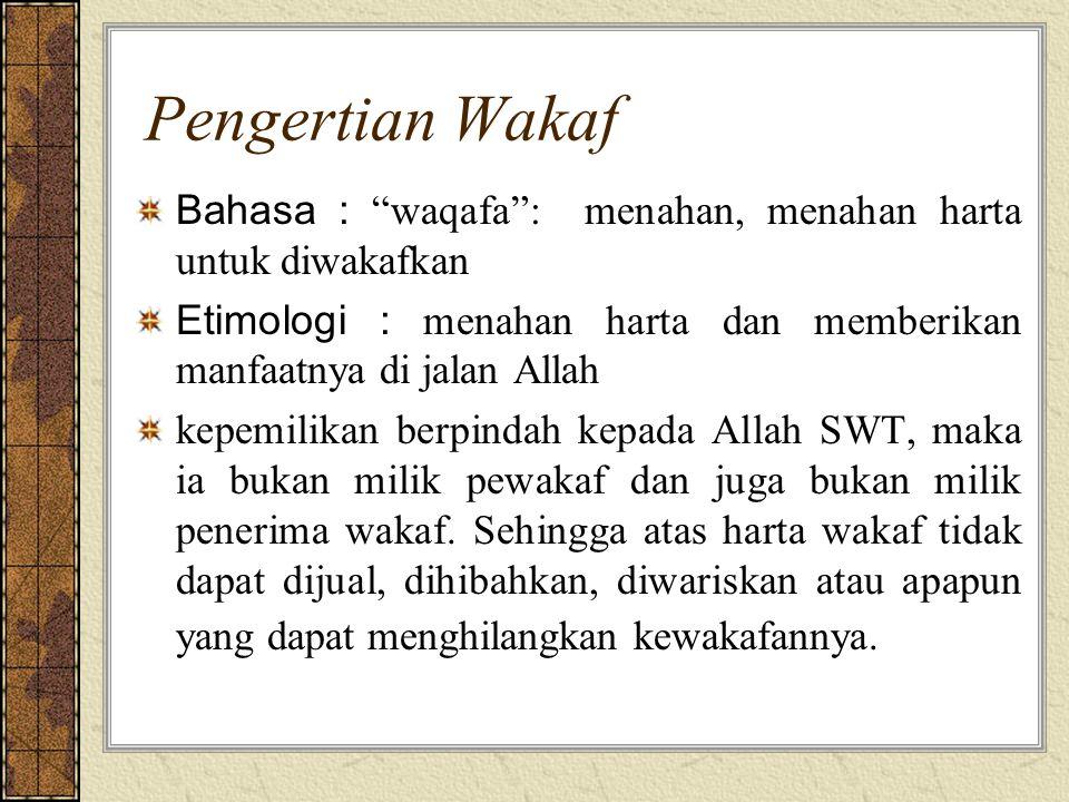 """Pengertian Wakaf Bahasa : """"waqafa"""": menahan, menahan harta untuk diwakafkan Etimologi : menahan harta dan memberikan manfaatnya di jalan Allah kepemil"""