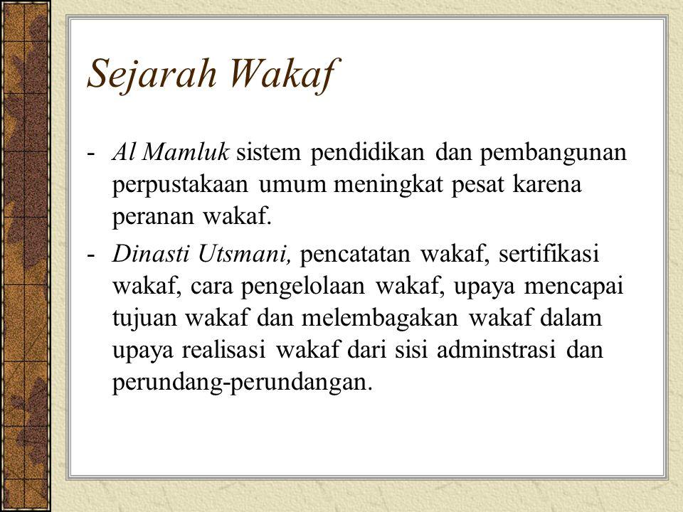 Sejarah Wakaf -Al Mamluk sistem pendidikan dan pembangunan perpustakaan umum meningkat pesat karena peranan wakaf. -Dinasti Utsmani, pencatatan wakaf,