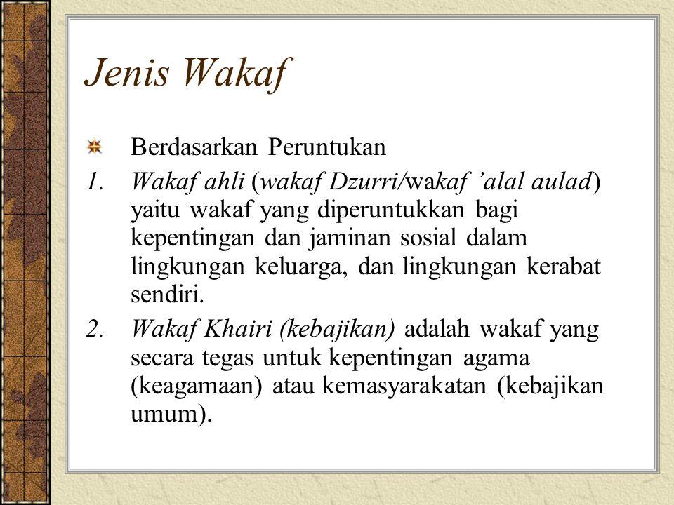 Jenis Wakaf Berdasarkan Peruntukan 1.Wakaf ahli (wakaf Dzurri/wakaf 'alal aulad) yaitu wakaf yang diperuntukkan bagi kepentingan dan jaminan sosial da