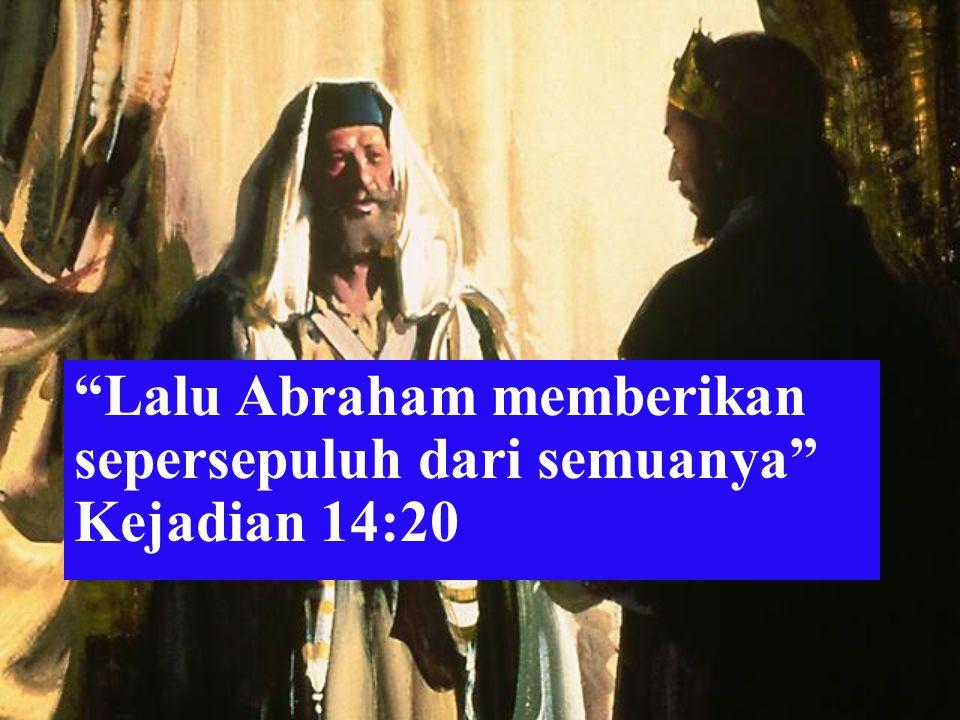 """""""Lalu Abraham memberikan sepersepuluh dari semuanya"""" Kejadian 14:20"""