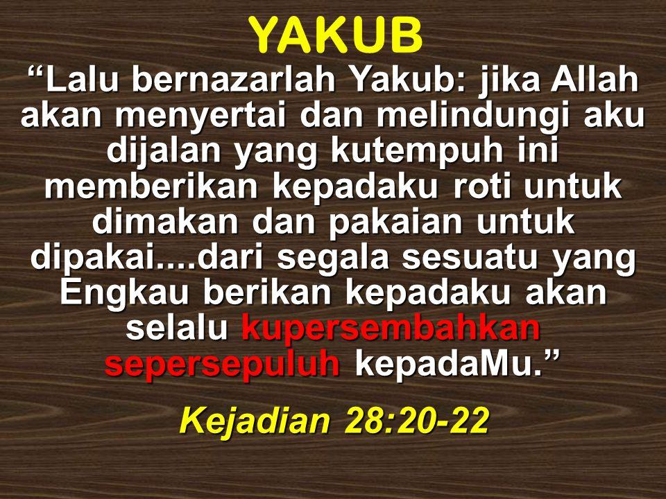 """YAKUB """"Lalu bernazarlah Yakub: jika Allah akan menyertai dan melindungi aku dijalan yang kutempuh ini memberikan kepadaku roti untuk dimakan dan pakai"""