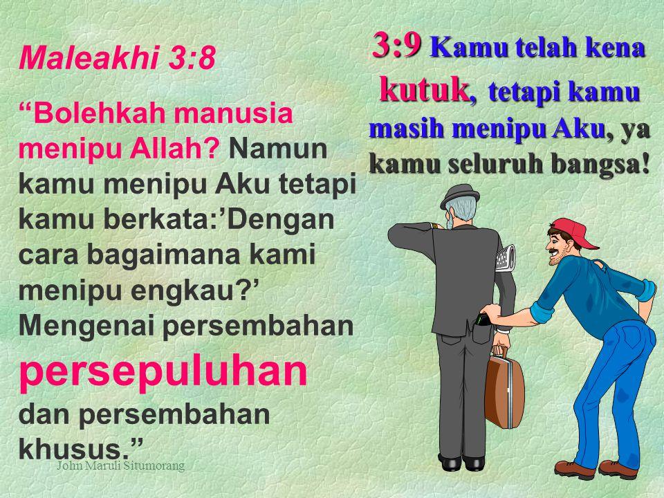 "John Maruli Situmorang Maleakhi 3:8 ""Bolehkah manusia menipu Allah? Namun kamu menipu Aku tetapi kamu berkata:'Dengan cara bagaimana kami menipu engka"