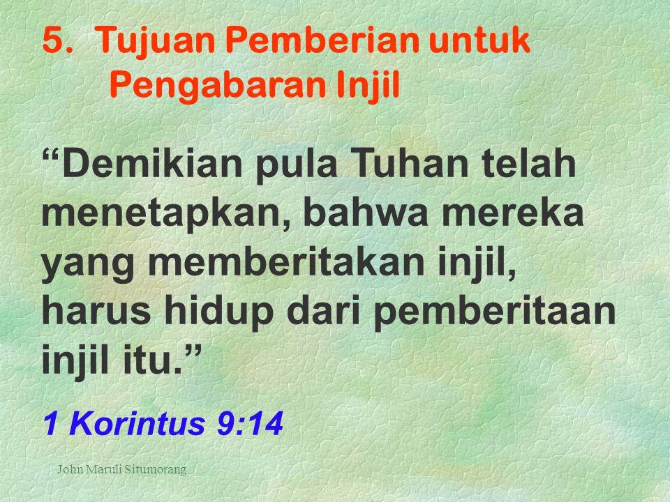 """John Maruli Situmorang 5. Tujuan Pemberian untuk Pengabaran Injil """"Demikian pula Tuhan telah menetapkan, bahwa mereka yang memberitakan injil, harus h"""