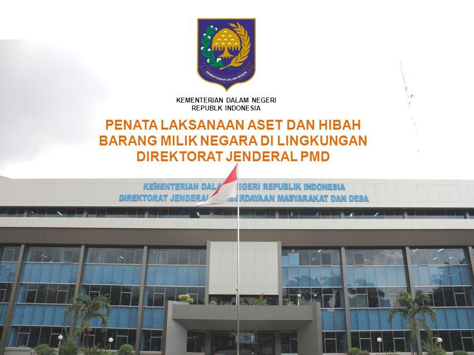 KEMENTERIAN DALAM NEGERI REPUBLK INDONESIA PENATA LAKSANAAN ASET DAN HIBAH BARANG MILIK NEGARA DI LINGKUNGAN DIREKTORAT JENDERAL PMD