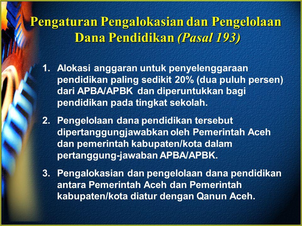 Pengaturan Pengalokasian dan Pengelolaan Dana Pendidikan (Pasal 193) 1.Alokasi anggaran untuk penyelenggaraan pendidikan paling sedikit 20% (dua puluh