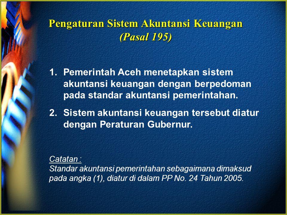 Pengaturan Sistem Akuntansi Keuangan (Pasal 195) 1.Pemerintah Aceh menetapkan sistem akuntansi keuangan dengan berpedoman pada standar akuntansi pemer