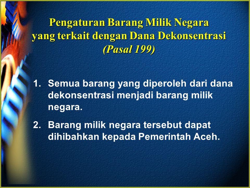 Pengaturan Barang Milik Negara yang terkait dengan Dana Dekonsentrasi (Pasal 199) 1.Semua barang yang diperoleh dari dana dekonsentrasi menjadi barang