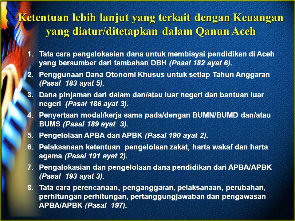 Ketentuan lebih lanjut yang terkait dengan Keuangan yang diatur/ditetapkan dalam Qanun Aceh 1.Tata cara pengalokasian dana untuk membiayai pendidikan