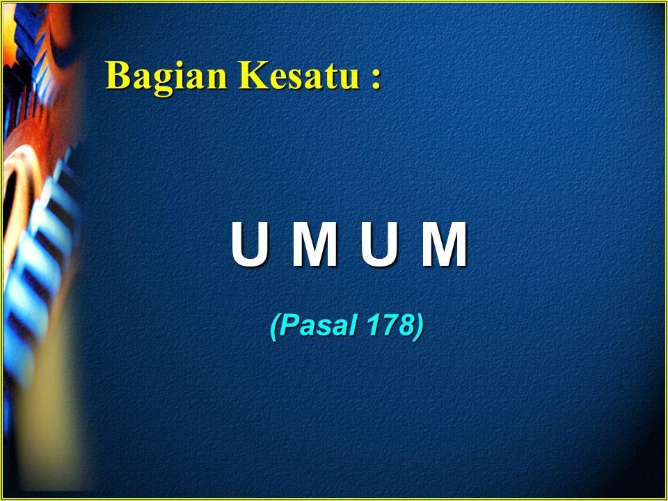 Bagian Kesatu : U M U M (Pasal 178)