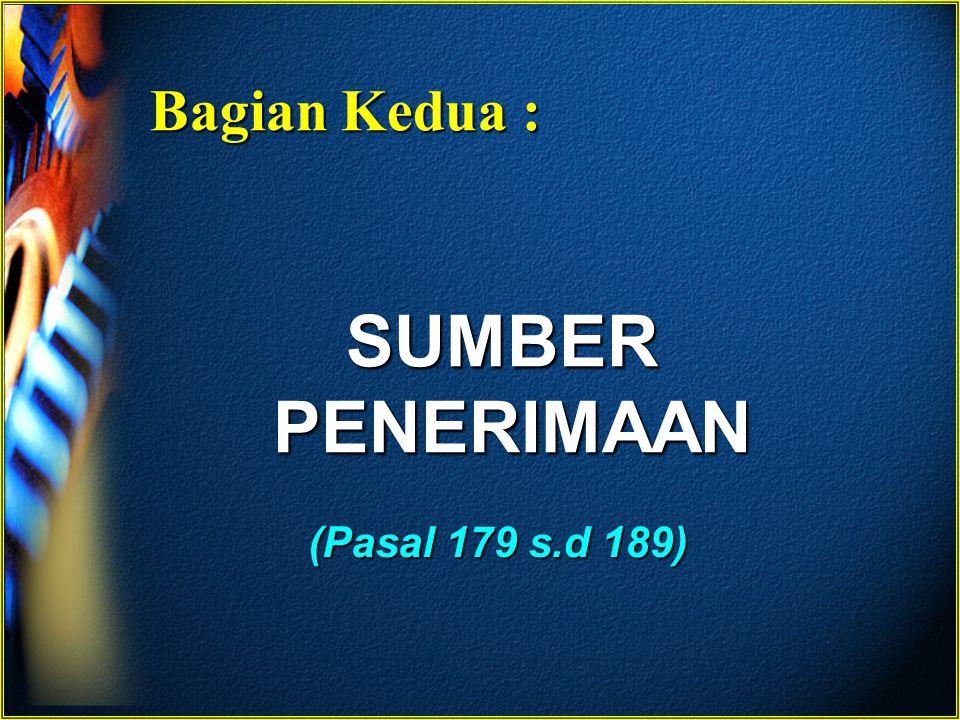 Sumber Penerimaan : Pasal 179 Pendapatan Daerah Pasal 179 Pendapatan Daerah Pasal 185 Pembiayaan Pasal 185 Pembiayaan Pasal 180 Pendapatan Asli Daerah (PAD) Pasal 180 Pendapatan Asli Daerah (PAD) Pasal 179 Penerimaan Aceh dan kabupaten/ kota Pasal 179 Penerimaan Aceh dan kabupaten/ kota Pasal 181 Dana Perimbangan Pasal 181 Dana Perimbangan Pasal 183 Dana Otonomi Khusus Pasal 183 Dana Otonomi Khusus Pasal 179 Lain-lain Pendapatan Pasal 179 Lain-lain Pendapatan a.pajak daerah; b.retribusi daerah; c.hasil pengelolaan kekayaan daerah yang dipisahkan milik Aceh/kabupaten/kota dan hasil penyertaan modal Aceh/ kabupaten/kota; d.Zakat; e.Lain-lain pendapatan asli Aceh dan pendapatan asli kabupaten/kota yang sah.