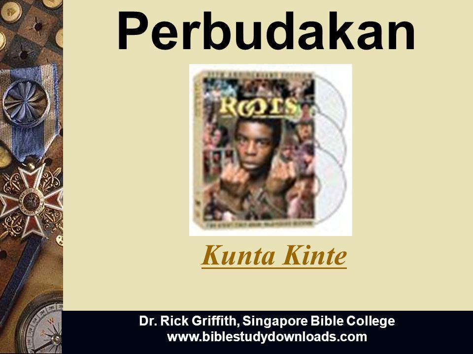 Dr. Rick Griffith, Singapore Bible College www.biblestudydownloads.com Perbudakan Kunta Kinte