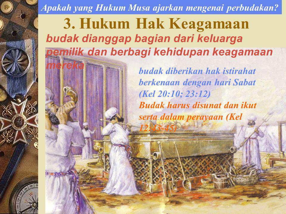 3. Hukum Hak Keagamaan budak dianggap bagian dari keluarga pemilik dan berbagi kehidupan keagamaan mereka budak diberikan hak istirahat berkenaan deng