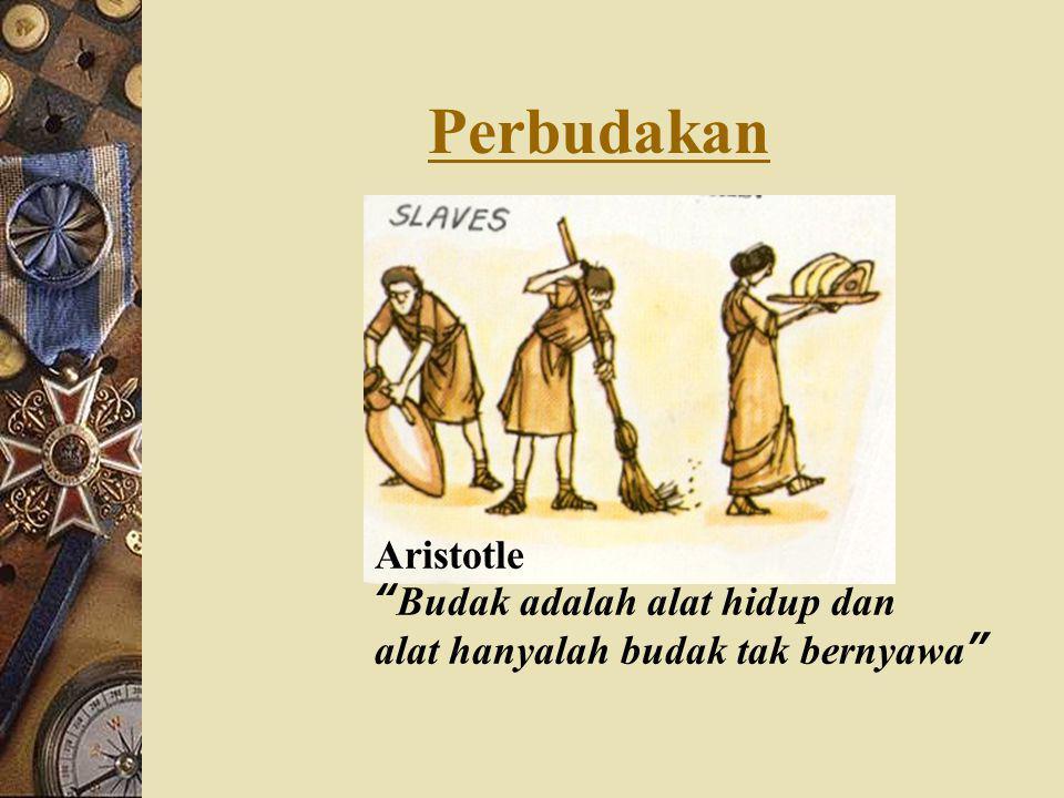 Perbudakan Aristotle Budak adalah alat hidup dan alat hanyalah budak tak bernyawa