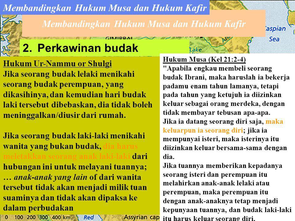 2.Perkawinan budak Hukum Ur-Nammu or Shulgi Jika seorang budak lelaki menikahi seorang budak perempuan, yang dikasihinya, dan kemudian hari budak laki tersebut dibebaskan, dia tidak boleh meninggalkan/diusir dari rumah.