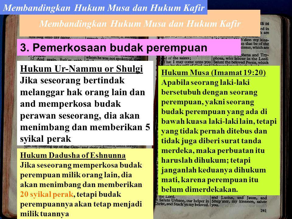 3. Pemerkosaan budak perempuan Hukum Ur-Nammu or Shulgi Jika seseorang bertindak melanggar hak orang lain dan and memperkosa budak perawan seseorang,