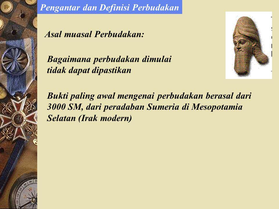 Asal muasal Perbudakan: Bagaimana perbudakan dimulai tidak dapat dipastikan Bukti paling awal mengenai perbudakan berasal dari 3000 SM, dari peradaban Sumeria di Mesopotamia Selatan (Irak modern) Pengantar dan Definisi Perbudakan