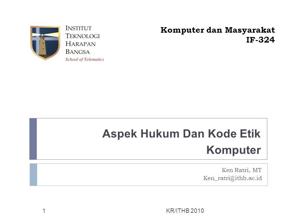 Aspek Hukum Dan Kode Etik Komputer KR/ITHB 2010 Komputer dan Masyarakat IF-324 Ken Ratri, MT Ken_ratri@ithb.ac.id 1