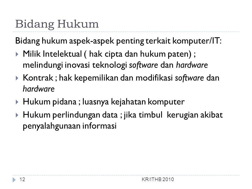 Bidang Hukum KR/ITHB 2010 Bidang hukum aspek-aspek penting terkait komputer/IT:  Milik Intelektual ( hak cipta dan hukum paten) ; melindungi inovasi