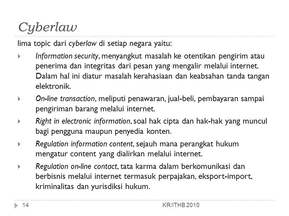 Cyberlaw KR/ITHB 2010 lima topic dari cyberlaw di setiap negara yaitu:  Information security, menyangkut masalah ke otentikan pengirim atau penerima