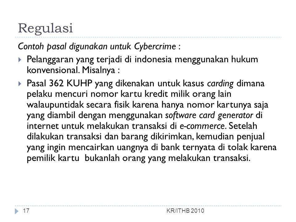 Regulasi KR/ITHB 2010 Contoh pasal digunakan untuk Cybercrime :  Pelanggaran yang terjadi di indonesia menggunakan hukum konvensional. Misalnya :  P