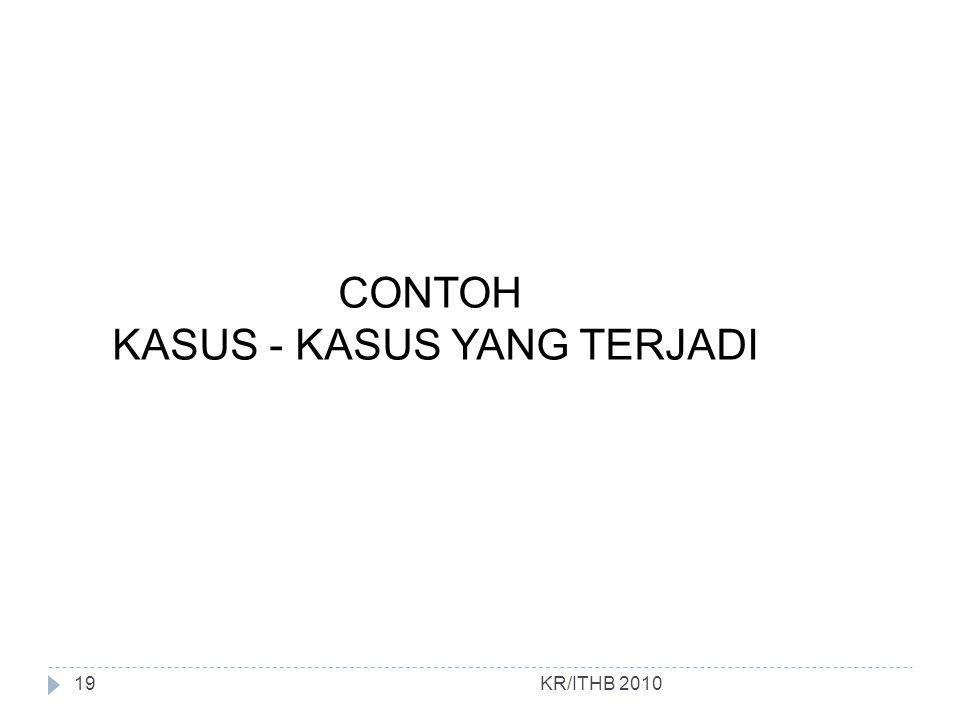 KR/ITHB 2010 CONTOH KASUS - KASUS YANG TERJADI 19