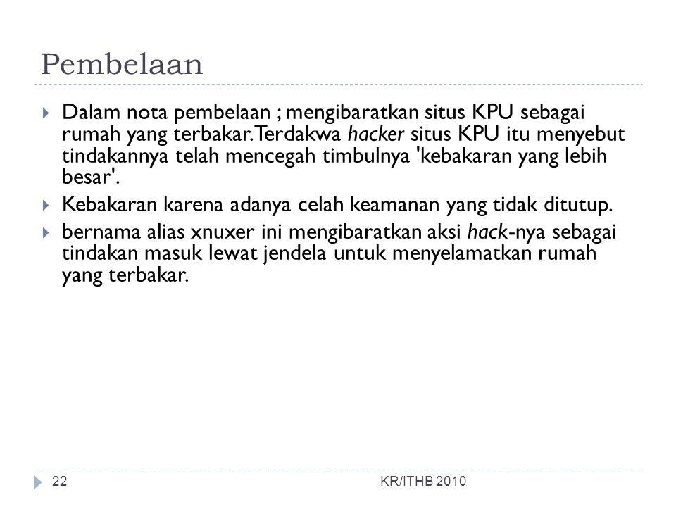 Pembelaan KR/ITHB 2010  Dalam nota pembelaan ; mengibaratkan situs KPU sebagai rumah yang terbakar. Terdakwa hacker situs KPU itu menyebut tindakanny