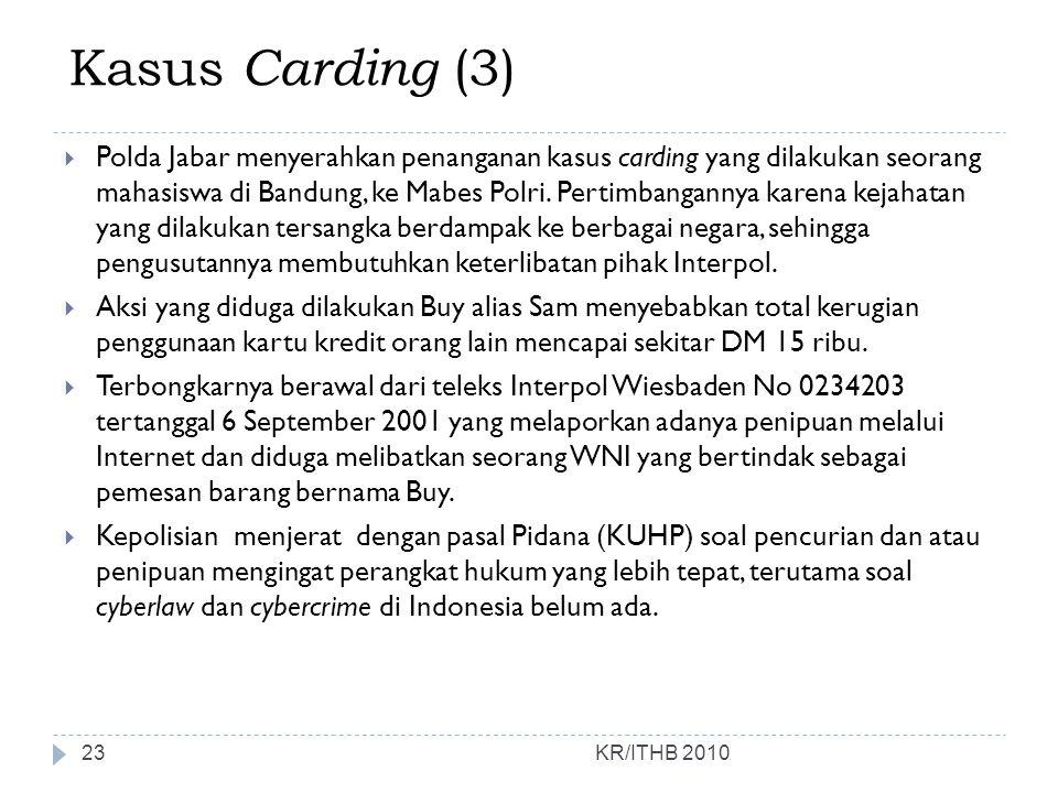 Kasus Carding (3) KR/ITHB 2010  Polda Jabar menyerahkan penanganan kasus carding yang dilakukan seorang mahasiswa di Bandung, ke Mabes Polri. Pertimb
