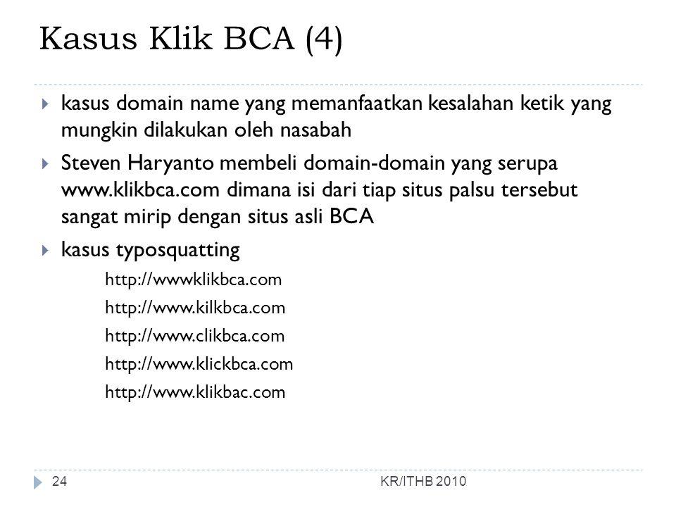 Kasus Klik BCA (4) KR/ITHB 2010  kasus domain name yang memanfaatkan kesalahan ketik yang mungkin dilakukan oleh nasabah  Steven Haryanto membeli do
