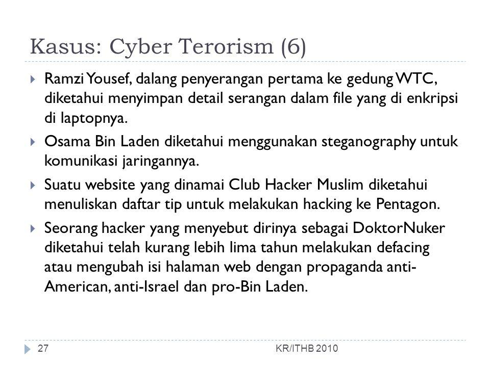 Kasus: Cyber Terorism (6)  Ramzi Yousef, dalang penyerangan pertama ke gedung WTC, diketahui menyimpan detail serangan dalam file yang di enkripsi di