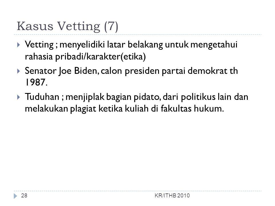 Kasus Vetting (7)  Vetting ; menyelidiki latar belakang untuk mengetahui rahasia pribadi/karakter(etika)  Senator Joe Biden, calon presiden partai d