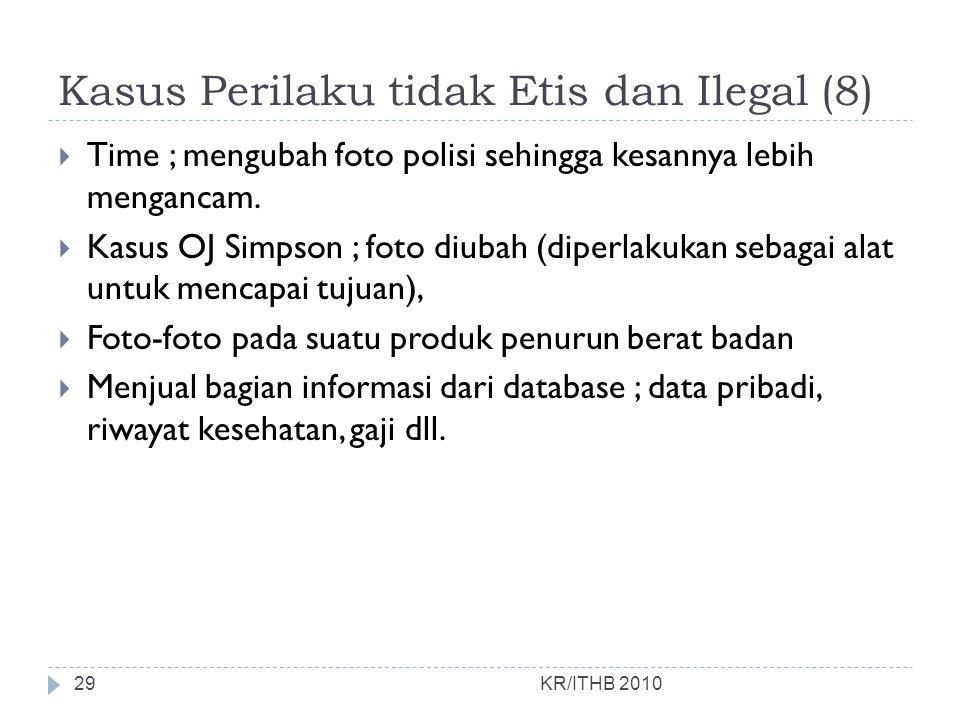 Kasus Perilaku tidak Etis dan Ilegal (8)  Time ; mengubah foto polisi sehingga kesannya lebih mengancam.  Kasus OJ Simpson ; foto diubah (diperlakuk