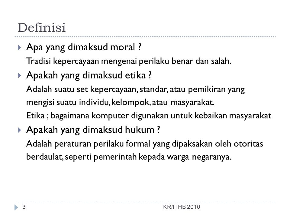 Definisi  Apa yang dimaksud moral ? Tradisi kepercayaan mengenai perilaku benar dan salah.  Apakah yang dimaksud etika ? Adalah suatu set kepercayaa