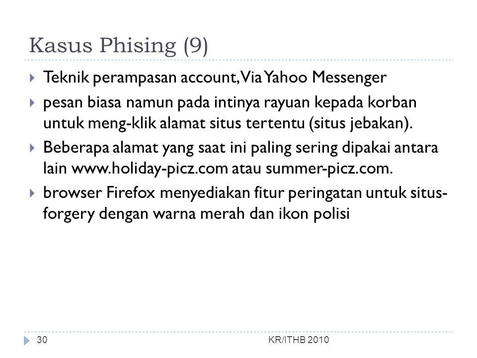 Kasus Phising (9)  Teknik perampasan account, Via Yahoo Messenger  pesan biasa namun pada intinya rayuan kepada korban untuk meng-klik alamat situs