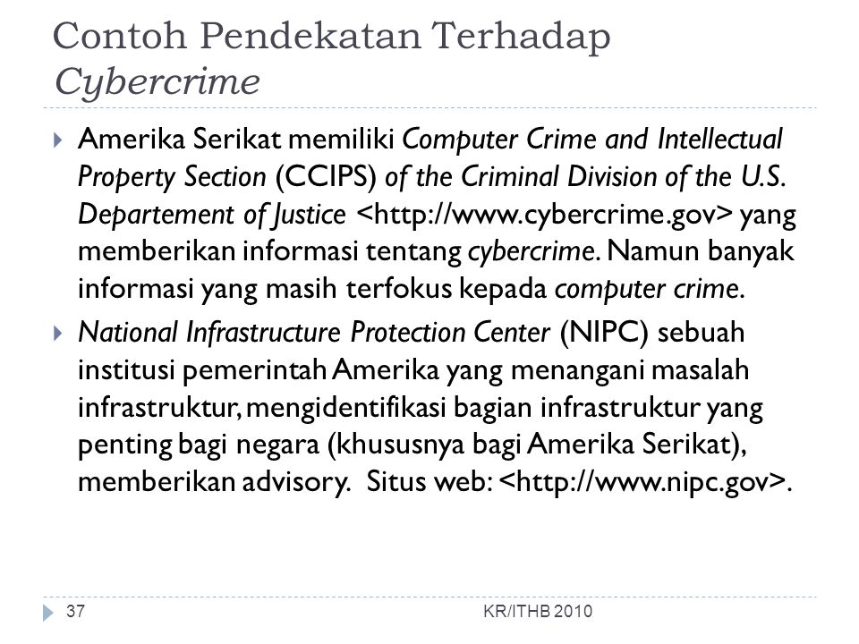 Contoh Pendekatan Terhadap Cybercrime  Amerika Serikat memiliki Computer Crime and Intellectual Property Section (CCIPS) of the Criminal Division of