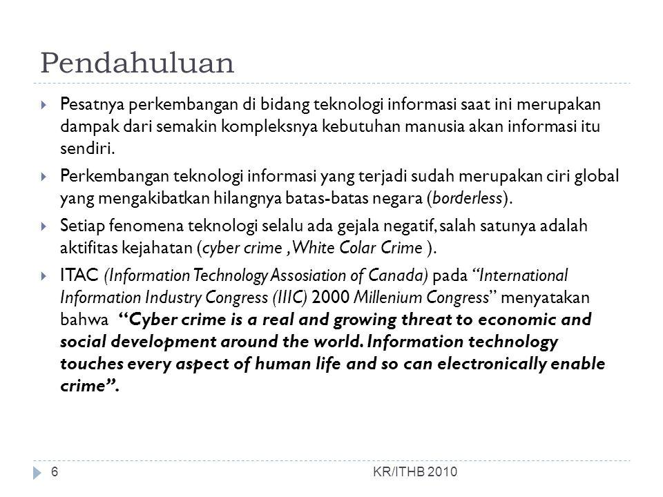 Regulasi KR/ITHB 2010 Contoh pasal digunakan untuk Cybercrime :  Pelanggaran yang terjadi di indonesia menggunakan hukum konvensional.