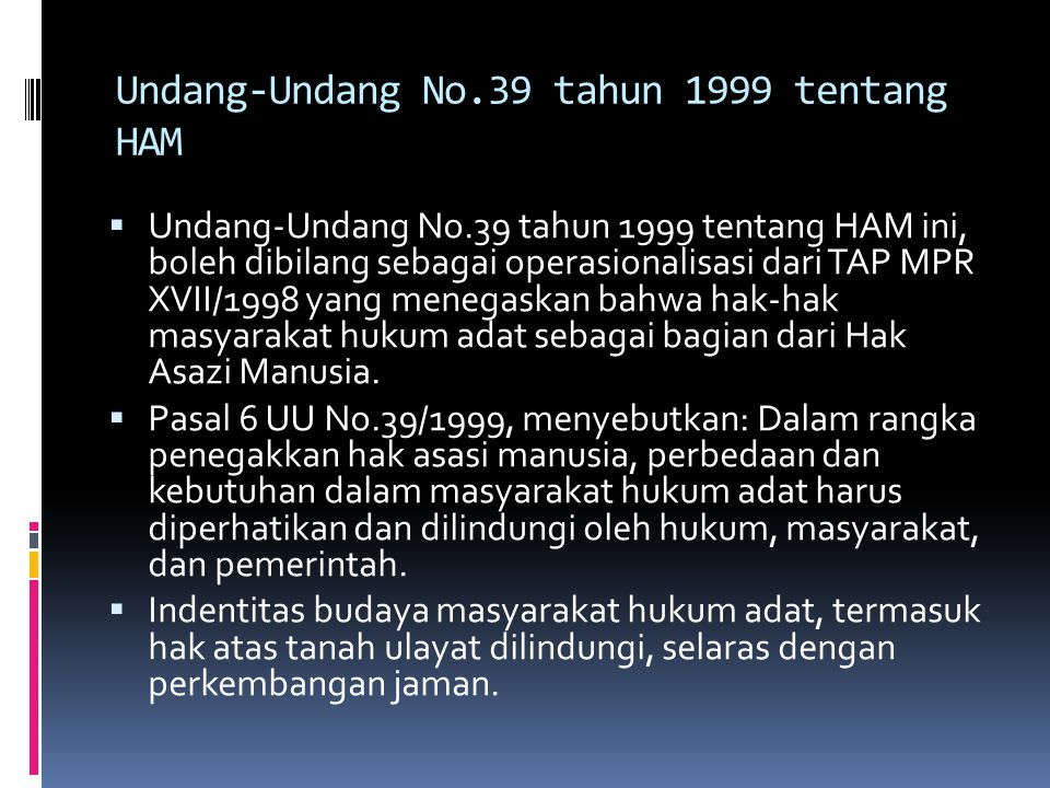 Undang-Undang No.39 tahun 1999 tentang HAM  Undang-Undang No.39 tahun 1999 tentang HAM ini, boleh dibilang sebagai operasionalisasi dari TAP MPR XVII