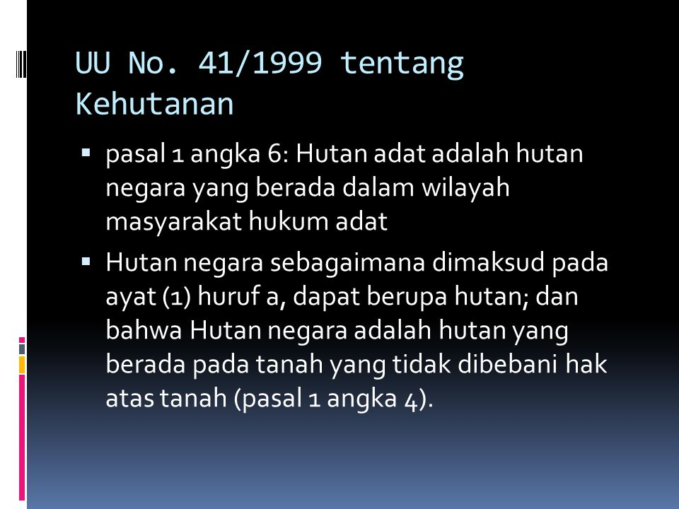 UU No. 41/1999 tentang Kehutanan  pasal 1 angka 6: Hutan adat adalah hutan negara yang berada dalam wilayah masyarakat hukum adat  Hutan negara seba