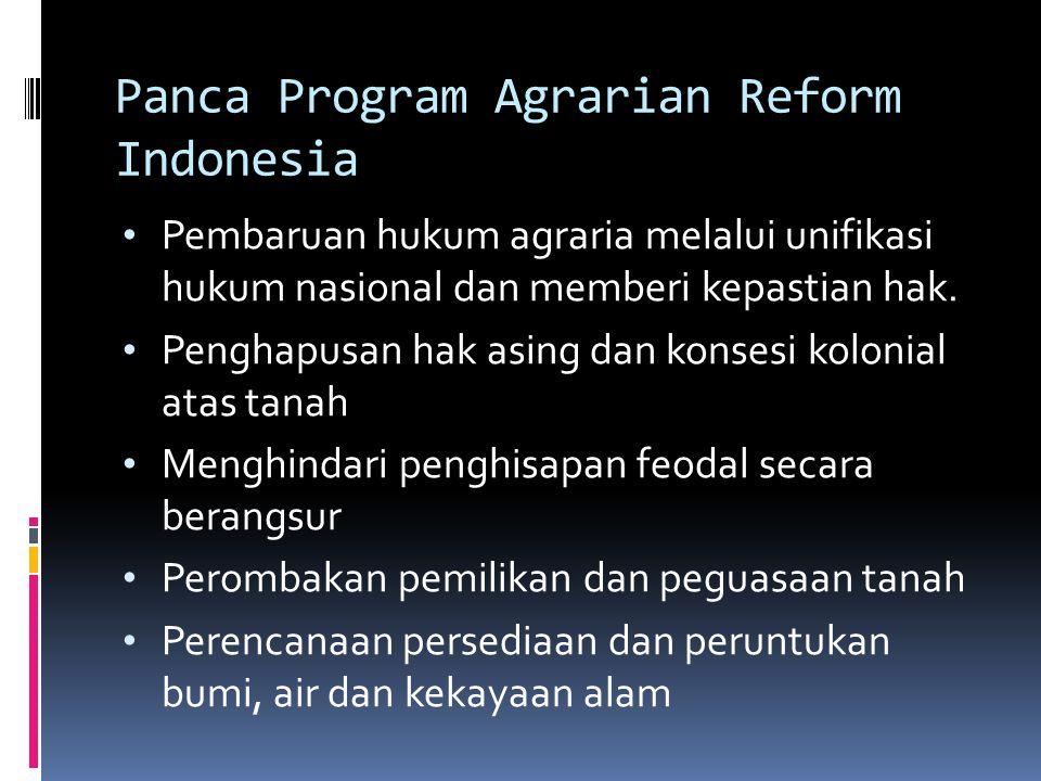 Panca Program Agrarian Reform Indonesia Pembaruan hukum agraria melalui unifikasi hukum nasional dan memberi kepastian hak. Penghapusan hak asing dan